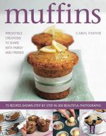 Muffins : Irresistible Creations to Share with Family and Friends - Carol Pastor