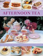Afternoon Tea : 70 Recipes for Cakes, Biscuits and Pastries, Illustrated with 270 Photographs - Antony Wild