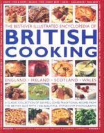 The Best-Ever Illustrated Encyclopedia of British Cooking : A Classic Collection of 360 Well-Loved Traditional Recipes From The British Isles With 1500 Beautiful Step-by-Step Photographs - Annette Yates