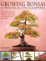 Growing Bonsai  : A Practical Encyclopedia - Ken Norman