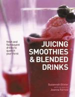 Juicing Smoothies & Blended Drinks : Fresh And Flamboyant Drinks To Quench Your Thirst - Suzannah Oliver