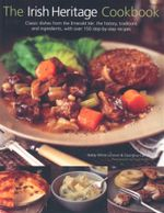 The Irish Heritage Cookbook : Classic dishes from the Emerals Isle : ths history, traditions and ingredients, with over 150 step-by-step recipes - Biddy White Lennon