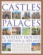 The Complete Illustrated Guide to the Castles, Palaces & Stately Houses of Britain & Ireland - Charles Phillips