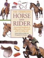 The Complete Horse Rider : A Practical Handbook of Riding and an Illustrated Guide to Riding Tack - Sarah Muir