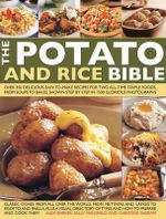 The Potato and Rice Bible : Over 350 Delicious, Easy-to-Make Recipes For Two All-Time Staple Foods, From Soups To Bakes, Shown Step By Step In 1500 Photographs - Alex Barker