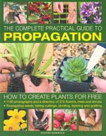 The Complete Practical Guide to Propagation : How To Create Plants For Free - Richard Rosenfeld