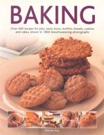 Baking : Over 400 Recipes for Pies, Tarts, Buns, Muffins, Breads, Cookies and Cakes, Shown in 1800 Mouthwatering Photographs - Martha Day