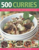 500 Curries : Discover a World of Spice in Dishes From India, Thailand and South-East Asia, as Well as Africa, the Middle East and the Caribbean, Shown in 500 Sizzling Photographs - Mridula Baljekar