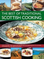 The Best of Traditional Scottish Cooking : More Than 60 Classic Step-by-step Recipes from the Varied Regions of Scotland, Illustrated with Over 250 Photographs - Carol Wilson