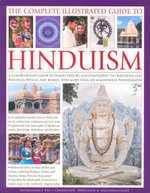 The Complete Illustrated Guide to Hinduism : A Comprehensive Guide to Hindu History and Philosophy, It's Traditions and Practices, Rituals and Beliefs, With More Than 470 Magnificent Photographs - Rasamandala Das
