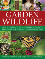 Garden Wildlife : How to Attract Bees, Butterflies, Insects, Birds, Frogs and Animals into Your Backyard - Christine Lavelle