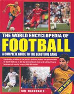 The World Encyclopedia of Football : A Complete Guide To The Beautiful Game - Tom MacDonald