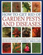 How to Get Rid of Garden Pests Diseases : An Illustrated Identifier and Practical Problem Solver - Andrew Mikolakski