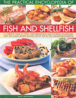 The Practical Encyclopedia of Fish and Shellfish : A complete guide to types, their preparation and cooking techniques, with 100 classic recipes shown step by step in 700 colour photographs - Kate Whiteman