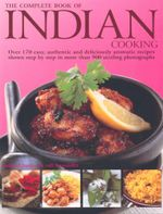 The Complete Book of Indian Cooking : Over 170 Easy, Authentic and deliciously Aromatic Recipes Shown Step-by-step in More Than 900 Sizzling Photographs - Shehzad Husain