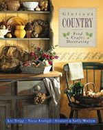 Glorious Country : Food Crafts Decorating - Liz Trigg