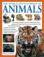 The Complete Book of Animals : A world encyclopedia of amphibians, reptiles and mammals, with over 500 detailed illustrations - Tom Jackson