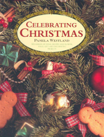 Celebrating Christmas : Hundreds of Ideas, Recipes and Flower, Food, Gift and Decorating Projects - Pamela Westland