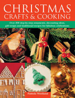 Christmas Crafts & Cooking : Over 200 step-by-step ornaments, decorating ideas, gift-wraps and traditional recipes for fabulous celebrations - Pamela Westland