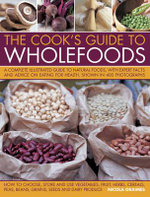 The Cook's Guide to Wholefoods : A Complete Illustrated Guide to Natural Foods, with Expert Facts and Advice on Eating for Health, Shown in 260 Photographs - Nicola Graimes