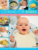 Cooking for Babies : Over 50 Nutritious, Delicious and Easy-to-prepare Recipes Kids Will Love - Sara Lewis