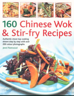 160 Chinese Wok & Stir-fry Recipes : Authentic stove-top cooking shown step by step with over 200 colour photographs