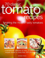 70 Classic Tomato Recipes : Making the most of tasty tomatoes - A sensational collection of over 70 step-by-step recipes shown in more than 300 photographs - Christine France