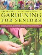 The Practical Illustrated Guide to Gardening for Seniors : How to maintain a beautiful outside space with ease and safety in later years - Patty Cassidy