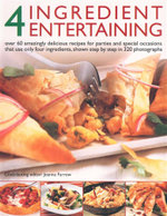 4 Ingredients Entertaining : Over 60 amazingly delicious recipes for parties and special occasions that use only four ingredients, shown step by step in 320 photographs - Joanna Farrow