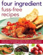 Four Ingredient Fuss-Free Recipes - Joanna Farrow