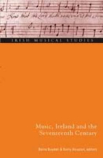 Music, Ireland and the Seventeenth Century :  Irish Musical Studies 10