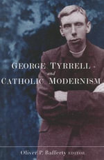 George Tyrrell and Catholic Modernism : Between Statebuilding and Peacebuilding - Oliver P. Rafferty