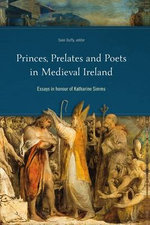 Princes, Prelates and Poets in Medieval Ireland : Essays in Honour of Katharine Simms