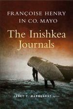 Francoise Henry in Co. Mayo : The Inishkea Journals - Janet T. Marquardt