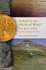 Ireland in the Medieval World, Ad400 - 1000 : Landscape, Kingship and Religion - Edel Bhreathnach