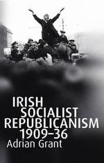 Irish Socialist Republicanism, 1909-36 - Adrian Grant