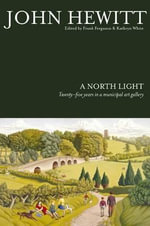 A North Light : Twenty-Five Years in a Municipal Art Gallery - John Hewitt