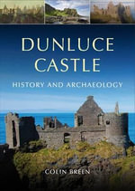 Dunluce Castle : History and Archaeology - Colin Breen