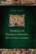 Prophecy and Kingship in Adomnan's 'Life of Saint Columba' : 1 Nephi- Alma 16 - Michael Enright