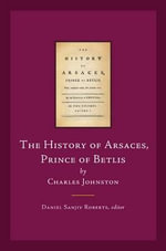 The History of Arsaces, Prince of Betlis : by Charles Johnstone - Charles Johnstone