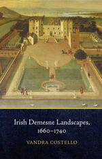 Irish Demesne Landscapes, 1660-1740 - Vandra Costello