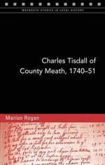 Charles Tisdall of County Meath, 1740-51 : From Spendthrift Youth to Improving Landlord - Marion Rogan