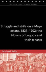 Struggle and Strife on a Mayo Estate, 1833-1903 : The Nolans of Logboy and Their Tenants - Michael Kelly