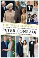 The Great Survivors : How Monarchy Made it into the Twenty-First Century - Peter J. Conradi