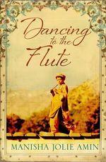 Dancing to the Flute - Manisha Jolie Amin