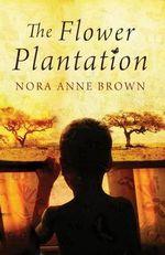 The Flower Plantation - Nora Anne Brown
