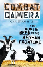 Combat Camera : From Auntie Beeb to the Afghan Frontline - Christian Hill