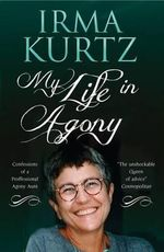 My Life in Agony : Confessions of a Professional Agony Aunt - Irma Kurtz