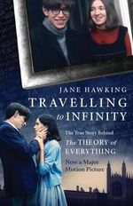 Travelling to Infinity : The True Story Behind the Theory of Everything - Jane Hawking