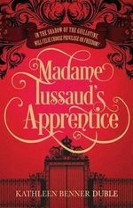 Madame Tussaud's Apprentice - Kathleen Benner Duble